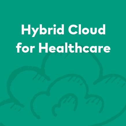 Hybrid Cloud for Healthcare Blog