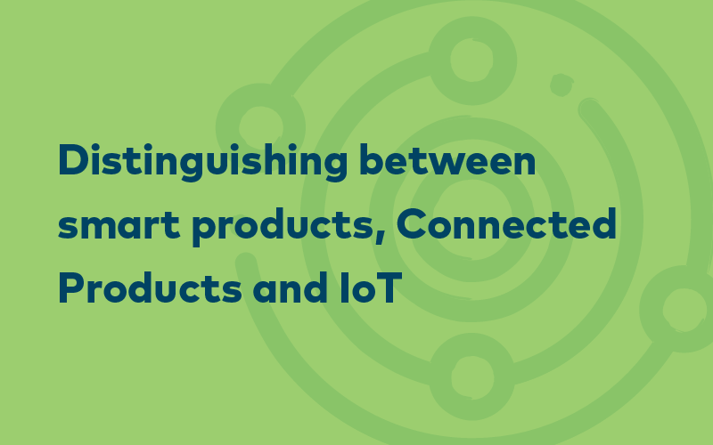 The Difference between Smart Products, Connected Products, and IoT