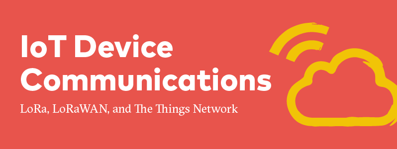 IoT Device Communications — LoRa, LoRaWAN, and The Things Network Blog