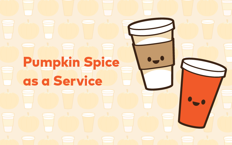 Pumpkin Spice as a Service (PSaas)