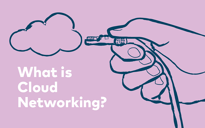 What is Cloud Networking? Blog Post
