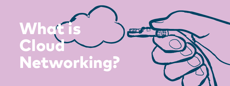 What is Cloud Networking? Blog