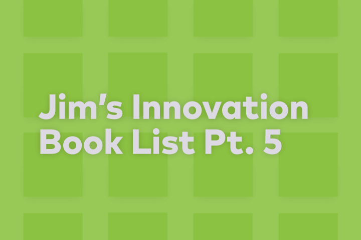Jim VanderMey's Innovation Book List Part 5