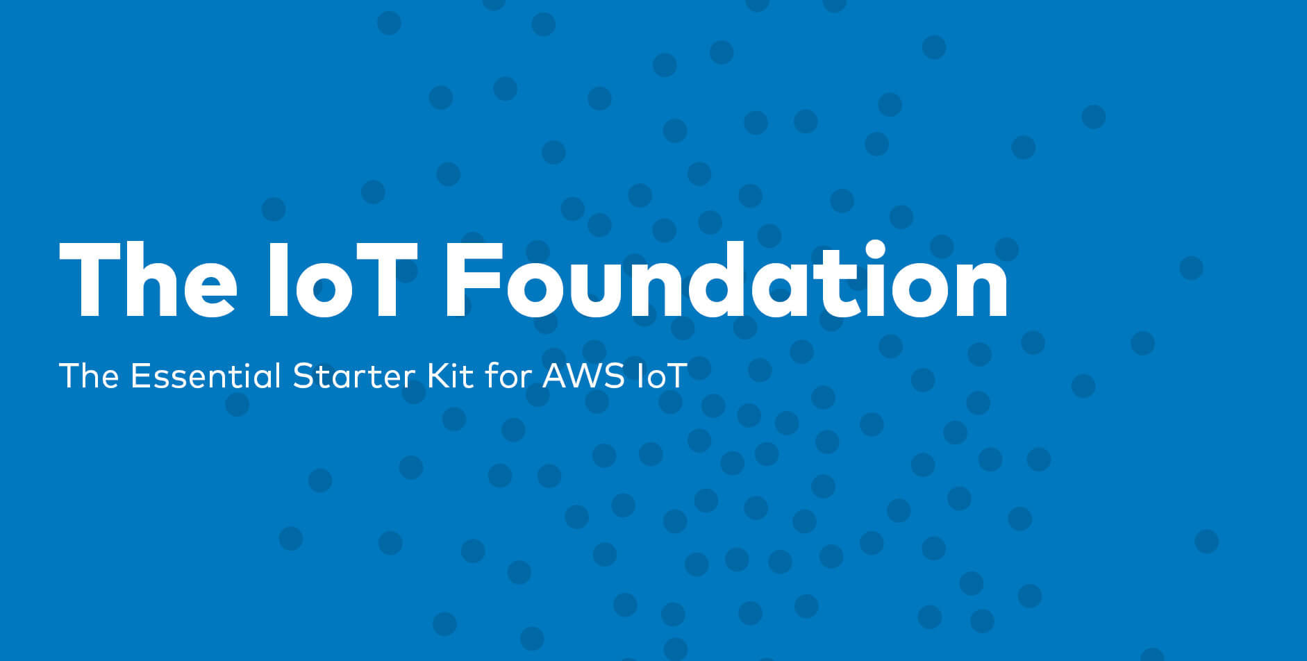 IoT Foundation: The Essential Starter Kit for AWS IoT
